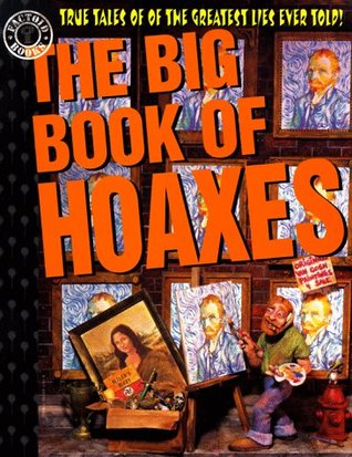 The Big Book of Hoaxes: True Tales of the Greatest Lies Ever Told! (Factoid Books)  by  Carl Sifakis