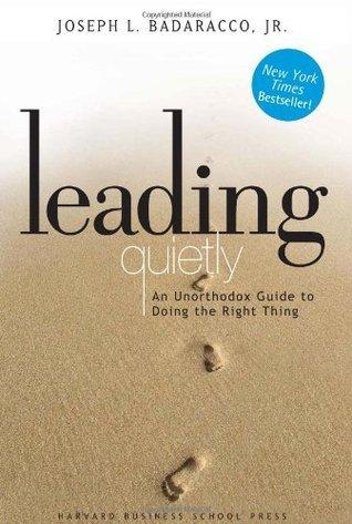 Leading Quietly  by  Joseph L. Badaracco Jr.