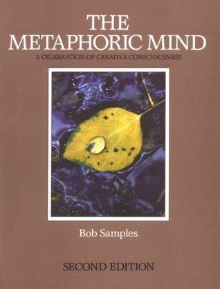 Metaphoric Mind: A Celebration of Creative Consciousness  by  Bob Samples