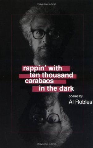 Rappin With Ten Thousand Carabaos in the Dark: Poems Al Robles