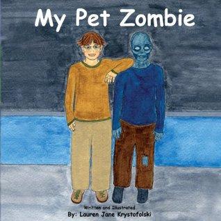 My Pet Zombie  by  Lauren Jane Krystofolski
