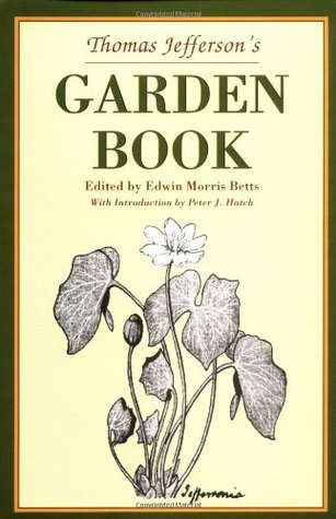 Thomas Jeffersons Garden Book: 1766-1824, with Relevant Extracts from His Other Writings Thomas Jefferson