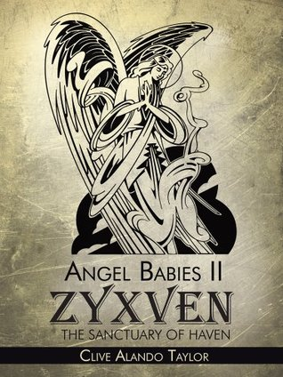 Angel Babies II : Zyxven The Sanctuary Of Haven Clive Alando Taylor