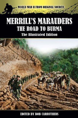 Merrills Marauders - The Road to Burma - The Illustrated Edition  by  Bob Carruthers