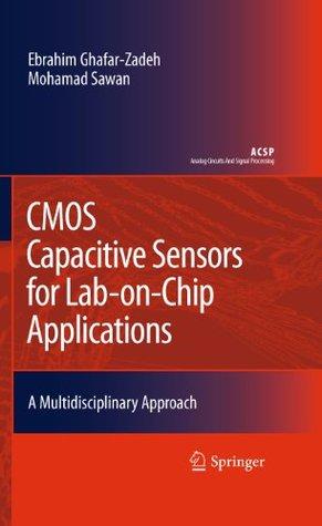 Advanced CMOS Biochips: Design and Fabrication  by  Ebrahim Ghafar-Zadeh