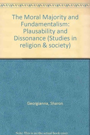 Moral Majority and Fundamentalism: Plausibility and Dissonance  by  Sharon Linzey Georgianna