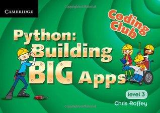 Coding Club Level 3 Python: Building Big Apps Cambridge Elevate-Enhanced Edition  by  Chris Roffey