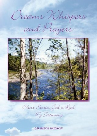 Dreams Whispers and Prayers: God is Real Lauriece Hudson