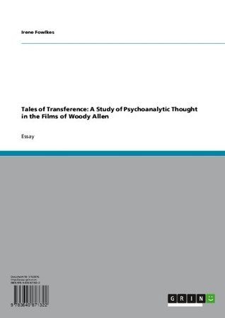 Tales of Transference: A Study of Psychoanalytic Thought in the Films of Woody Allen Irene Fowlkes