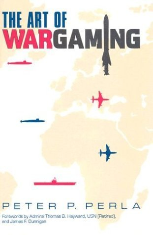 The Art of Wargaming: A Guide for Professionals and Hobbyists Peter P. Perla
