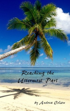 Reaching the Uttermost Part  by  Andrea Colson