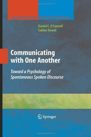 Communicating with One Another: Toward a Psychology of Spontaneous Spoken Discourse (Cognition and Language: A Series in Psycholinguistics)  by  Sabine Kowal