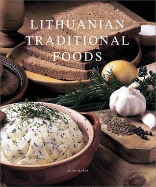 Lithuanian Traditional Foods  by  Birute Imbrasiene