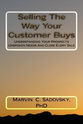 Selling The Way Your Customer Buys  by  Marvin C. Sadovsky