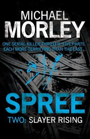Spree Part Two: Slayer Rising  by  Michael Morley