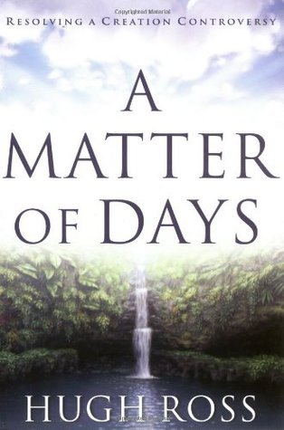 A Matter of Days: Resolving a Creation Controversy  by  Hugh Ross