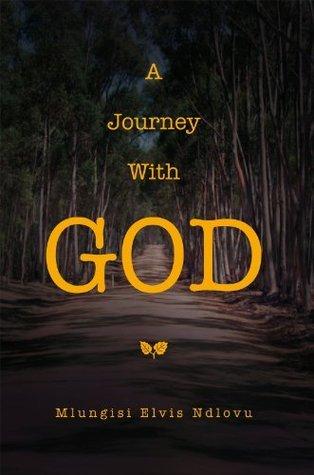 A Journey With God Mlungisi Elvis Ndlovu