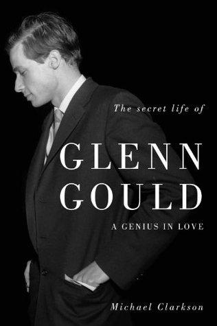 Secret Life of Glenn Gould, The  by  Michael Clarkson
