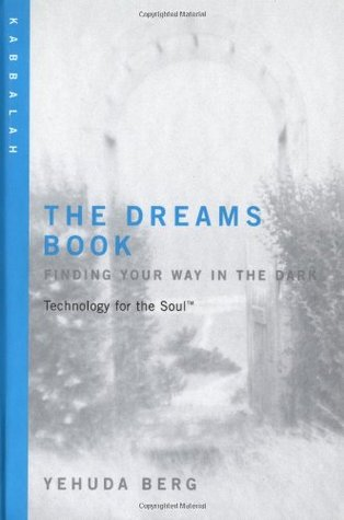 The Dreams Book: Technology for the Soul--Finding Your Way in the Dark: Kabbalah  by  Yehuda Berg