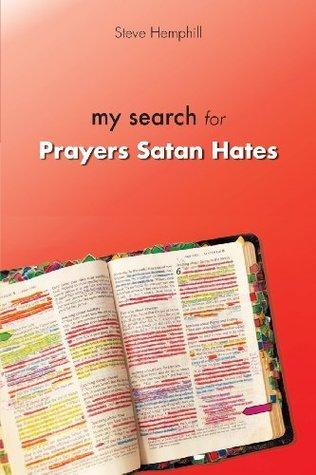 My Search for Prayers Satan Hates  by  Steve Hemphill