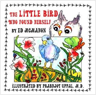 The Little Bird Who Found Herself Edwin M. McMahon