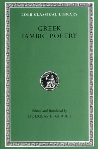 Greek Iambic Poetry: From the Seventh to the Fifth Centuries B.C. (Loeb Classical Library No. 259)  by  Archilochus