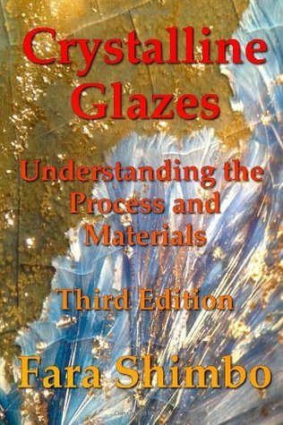 Crystalline Glazes: Understanding the Process and Materials  by  Fara Shimbo