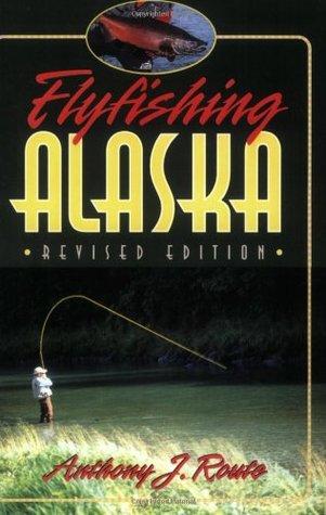 Flyfishing Alaska  by  Anthony J. Route