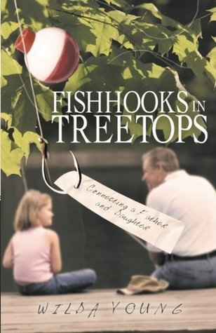 Fishhooks in Treetops: Connecting a Father and Daughter Wilda Young