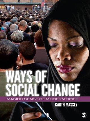 Ways of Social Change: Making Sense of Modern Times  by  Garth M. Massey