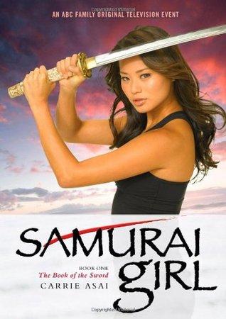 Samurai Girl: The Book of the Sword Carrie Asai