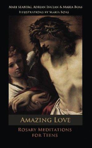 Amazing Love: Rosary Meditations for Teens  by  Mari Seaberg