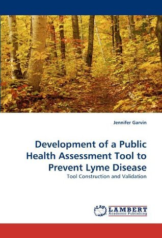 Development of a Public Health Assessment Tool to Prevent Lyme Disease Jennifer Garvin