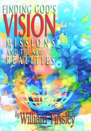 Finding Gods Vision: Missions and the New Realities William Tinsley