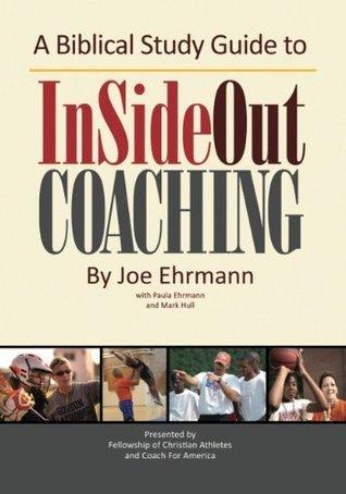A Biblical Study Guide to InSideOut Coaching  by  Joe Ehrmann