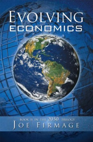 EVOLVING ECONOMICS: Exploring the crises of capitalism and a long-term vision of the economy of a more sustainable, egalitarian, and libertarian civilization Joseph P. Firmage