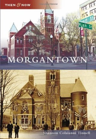 Morgantown, West Virginia (Then and Now)  by  Shannon Colaianni Tinnell
