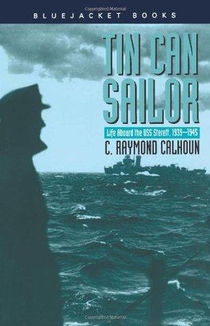 Tin Can Sailor: Life Aboard the USS Sterett, 1939 1945  by  C. Raymond Calhoun