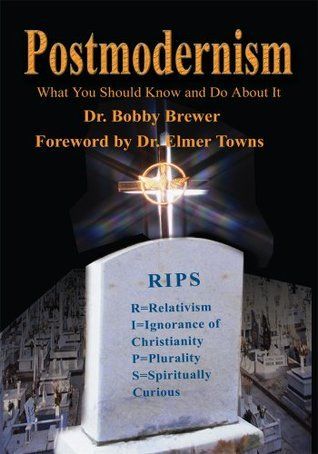 Postmodernism: What You Should Know and Do About It Robert Brewer