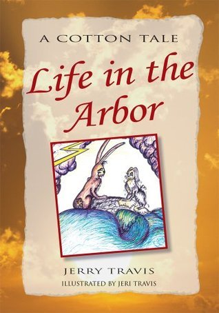 Life in the Arbor: A Cotton Tale  by  Jerry Travis