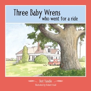 Three Baby Wrens....who went for a ride  by  Dot Yandle