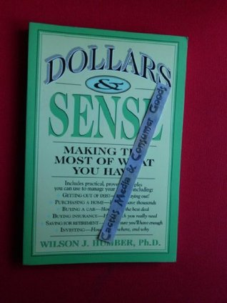 Dollars and Sense: Making the Most of What You Have  by  Wilson J. Humber