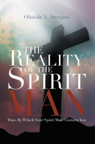 The Reality Of The Spirit Man: Ways By Which Your Spirit Man Contacts You Rev. Olusola Areogun