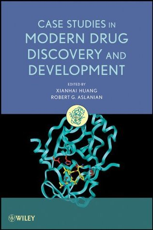 Case Studies in Modern Drug Discovery and Development  by  Xianhai Huang