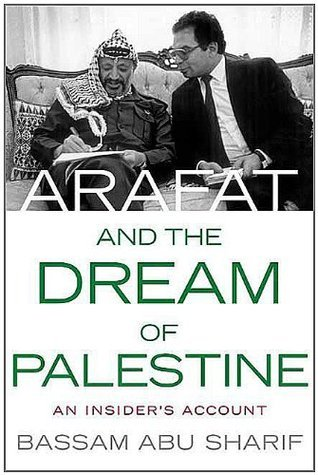 Arafat and the Dream of Palestine: An Insiders Account  by  Bassam Abu Sharif