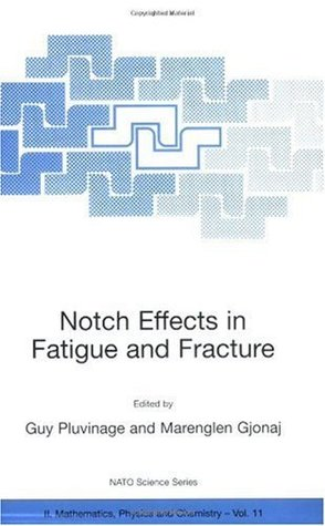 Notch Effects in Fatigue and Fracture (Nato Science Series II: (closed))  by  G. Pluvinage