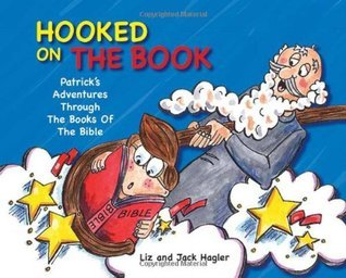 Hooked On The Book: Patricks Adventures Through the Books of the Bible Liz Hagler