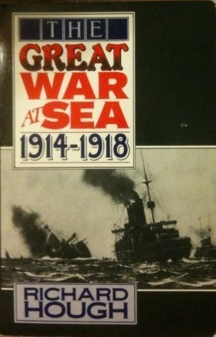 The Great War at Sea, 1914-1918  by  Richard Hough