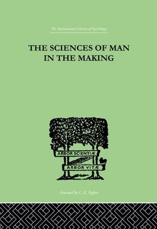 The Sciences Of Man In The Making: An Orientation Book  by  Edwin A. Kirkpatrick