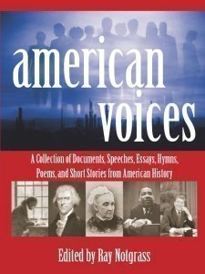 American Voices: A Collection of Documents, Speeches, Essays, Hymns, Poems, and Short Stories from American History Ray Notgrass